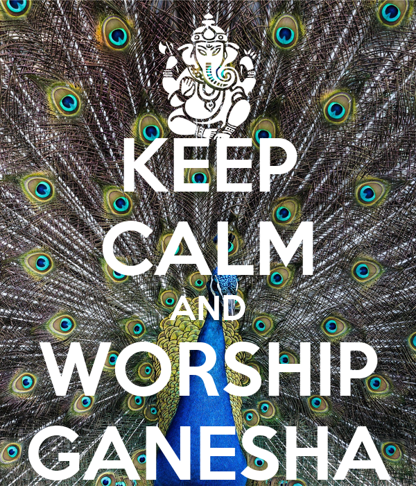 KEEP CALM AND WORSHIP GANESHA