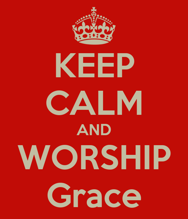 KEEP CALM AND WORSHIP Grace