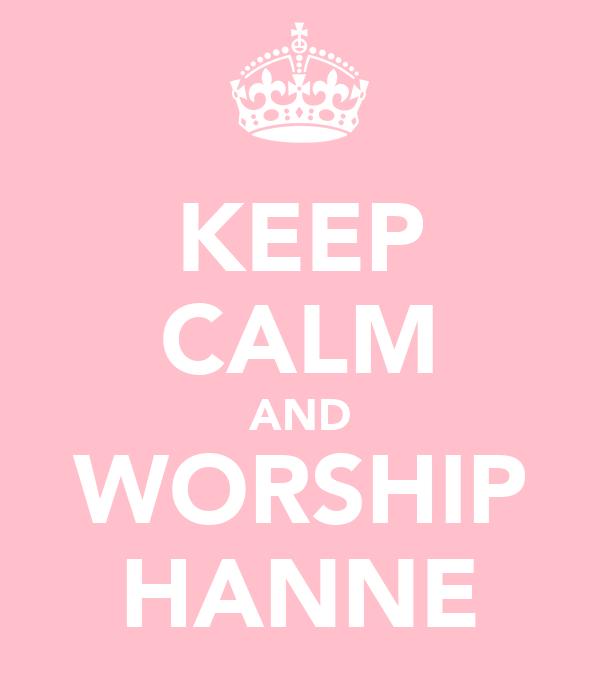 KEEP CALM AND WORSHIP HANNE