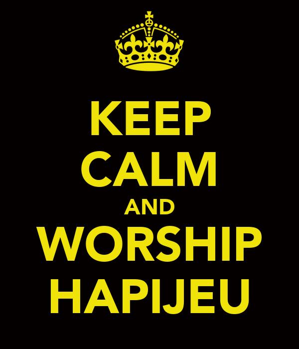 KEEP CALM AND WORSHIP HAPIJEU