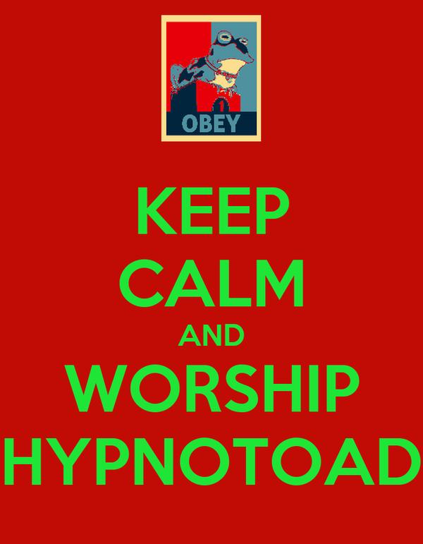 KEEP CALM AND WORSHIP HYPNOTOAD