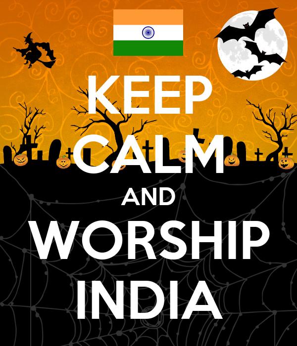 KEEP CALM AND WORSHIP INDIA