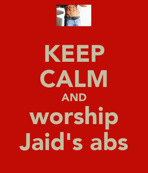 KEEP CALM AND worship Jaid's abs