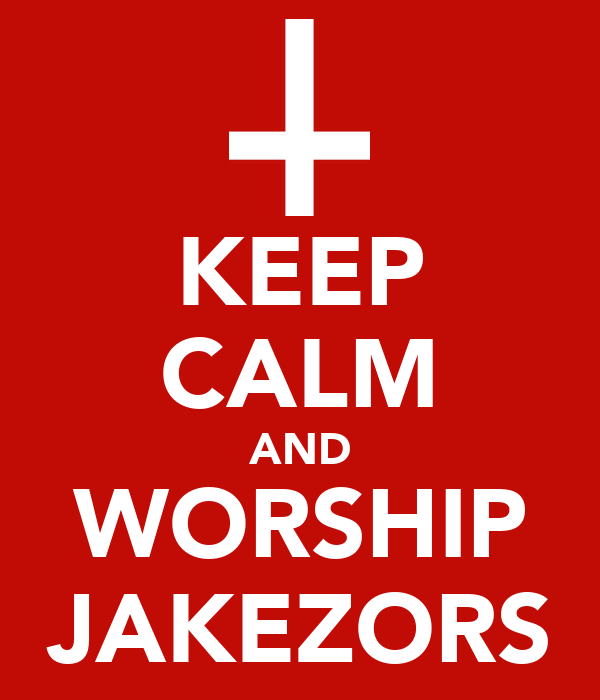KEEP CALM AND WORSHIP JAKEZORS