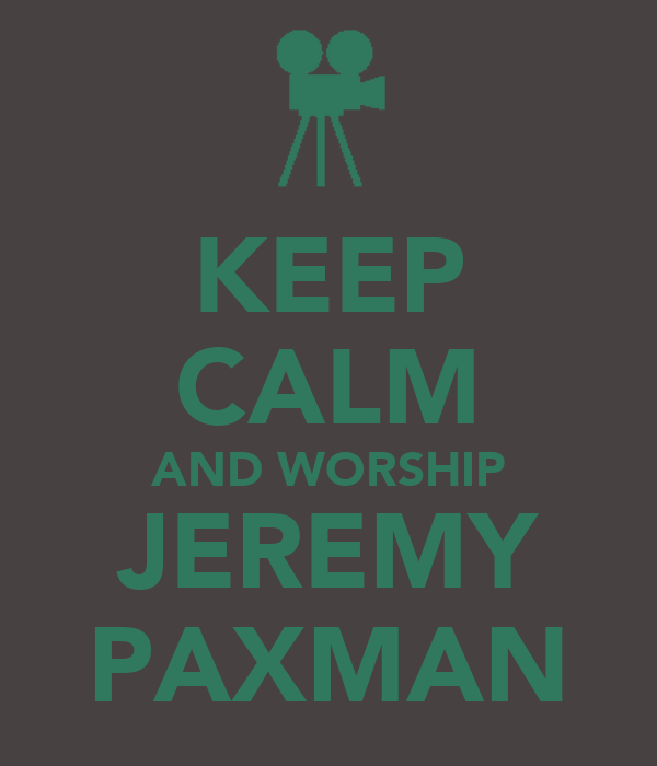 KEEP CALM AND WORSHIP JEREMY PAXMAN