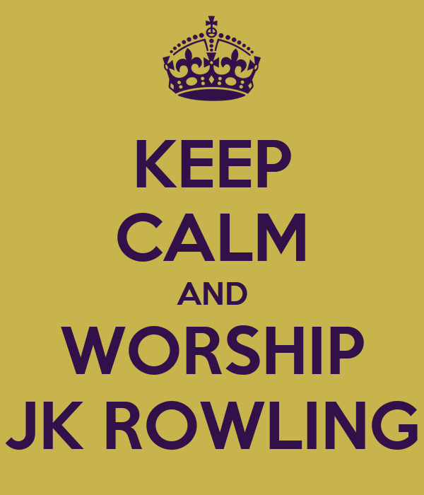KEEP CALM AND WORSHIP JK ROWLING