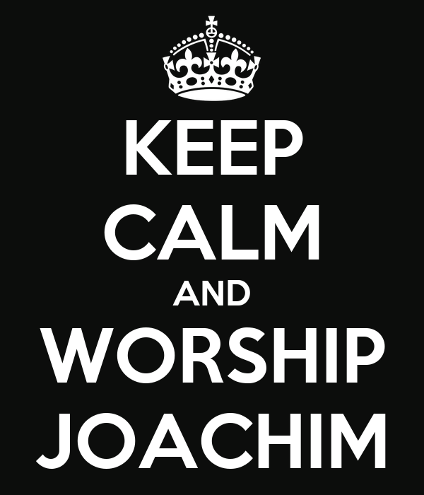 KEEP CALM AND WORSHIP JOACHIM