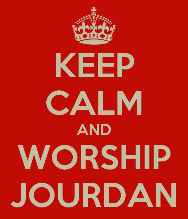 KEEP CALM AND WORSHIP JOURDAN