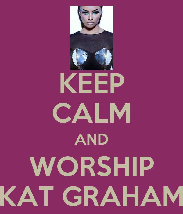 KEEP CALM AND WORSHIP KAT GRAHAM