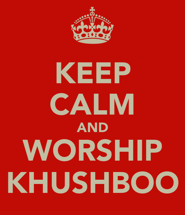 KEEP CALM AND WORSHIP KHUSHBOO