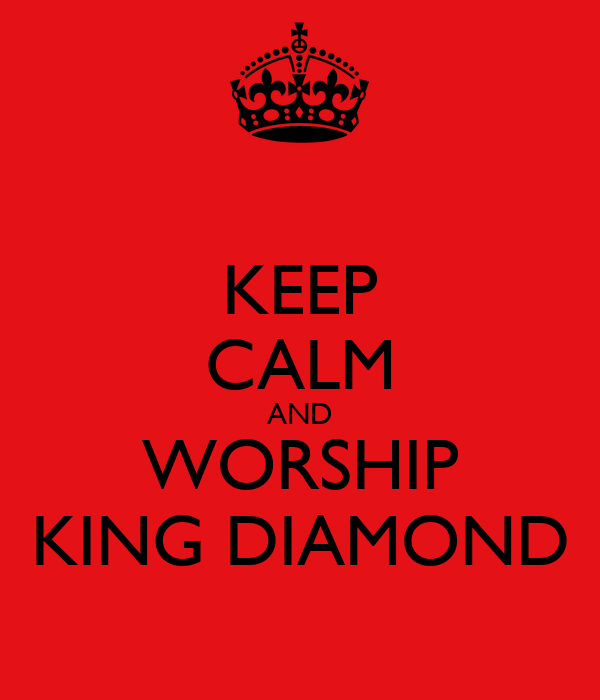KEEP CALM AND WORSHIP KING DIAMOND