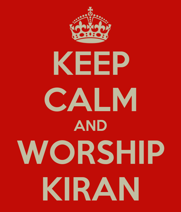 KEEP CALM AND WORSHIP KIRAN