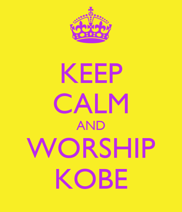 KEEP CALM AND WORSHIP KOBE