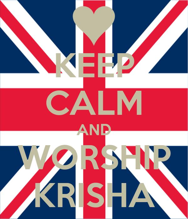 KEEP CALM AND WORSHIP KRISHA