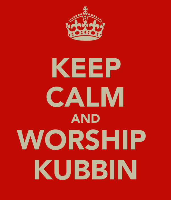 KEEP CALM AND WORSHIP  KUBBIN