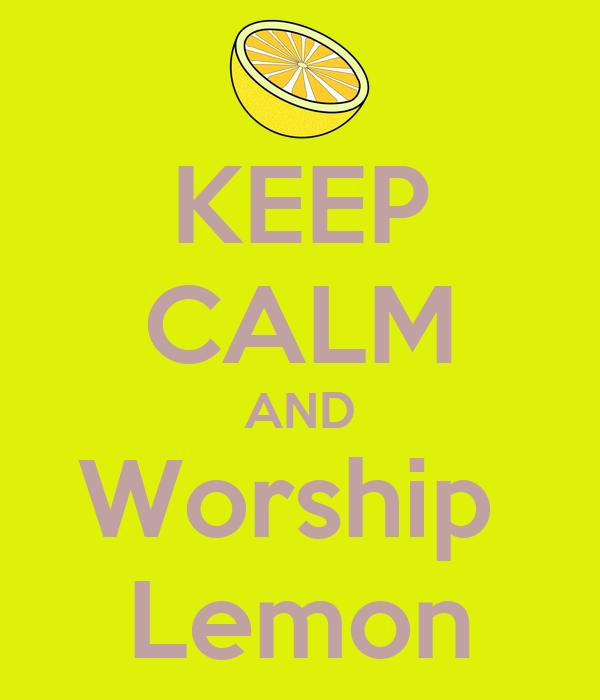 KEEP CALM AND Worship  Lemon