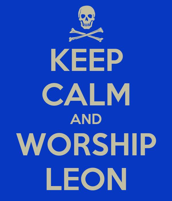 KEEP CALM AND WORSHIP LEON