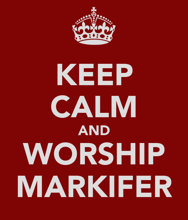 KEEP CALM AND WORSHIP MARKIFER