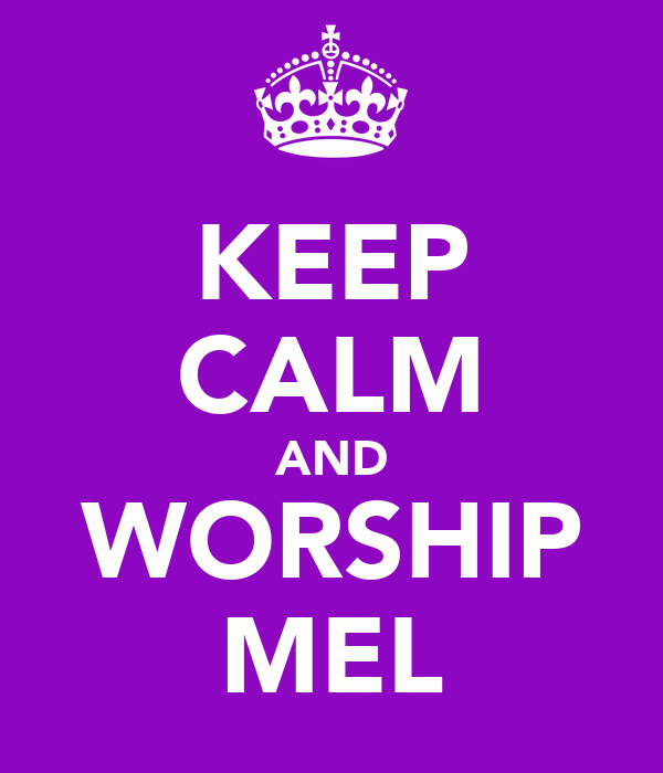 KEEP CALM AND WORSHIP MEL