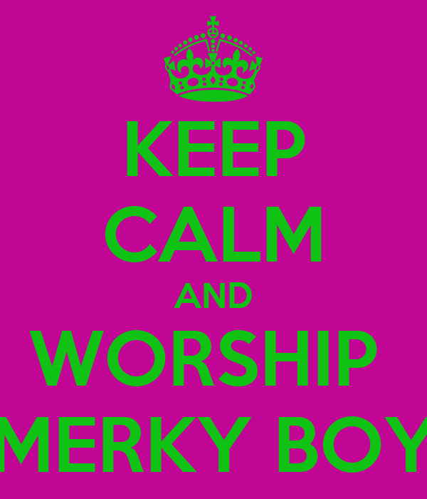 KEEP CALM AND WORSHIP  MERKY BOY