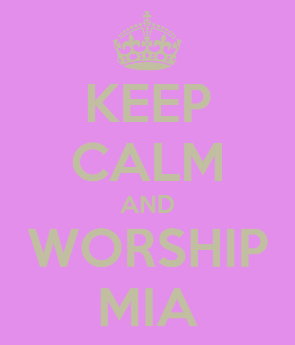KEEP CALM AND WORSHIP MIA