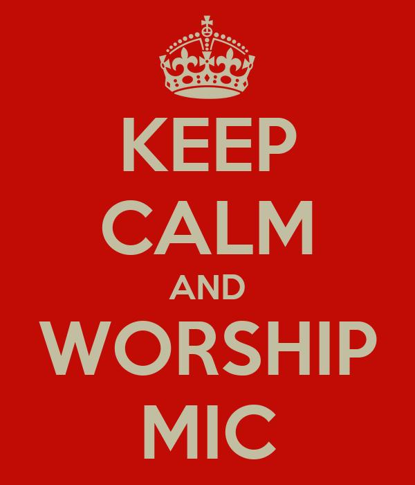 KEEP CALM AND WORSHIP MIC