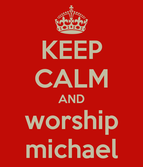 KEEP CALM AND worship michael