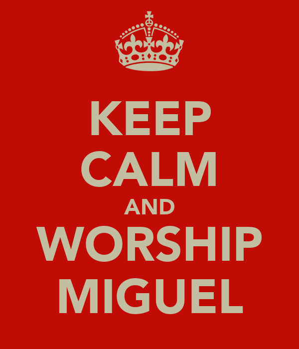 KEEP CALM AND WORSHIP MIGUEL