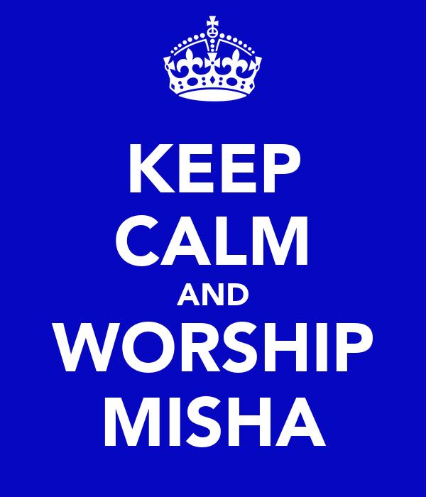 KEEP CALM AND WORSHIP MISHA