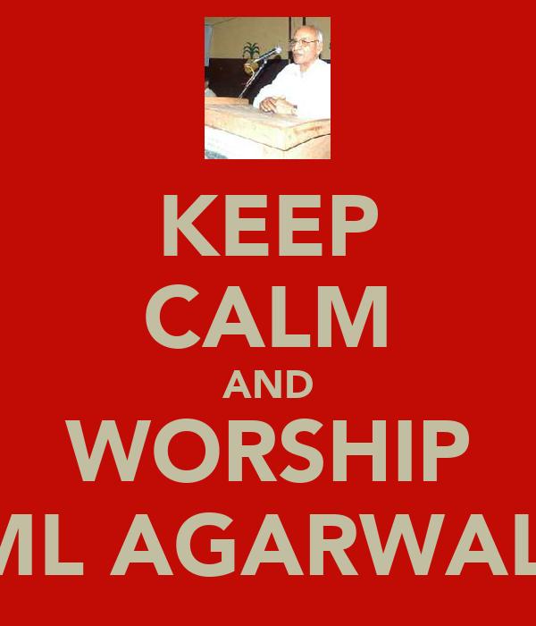 KEEP CALM AND WORSHIP ML AGARWAL