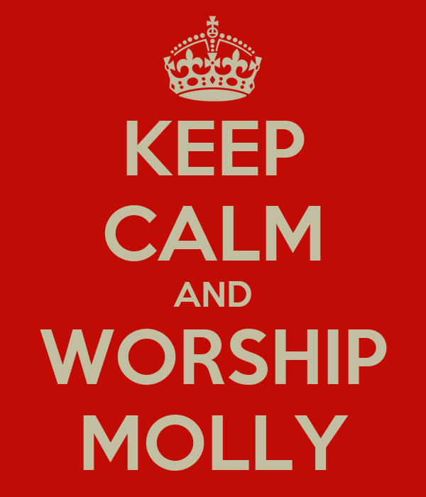 KEEP CALM AND WORSHIP MOLLY