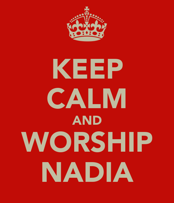 KEEP CALM AND WORSHIP NADIA