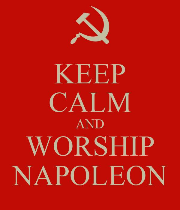 KEEP CALM AND WORSHIP NAPOLEON