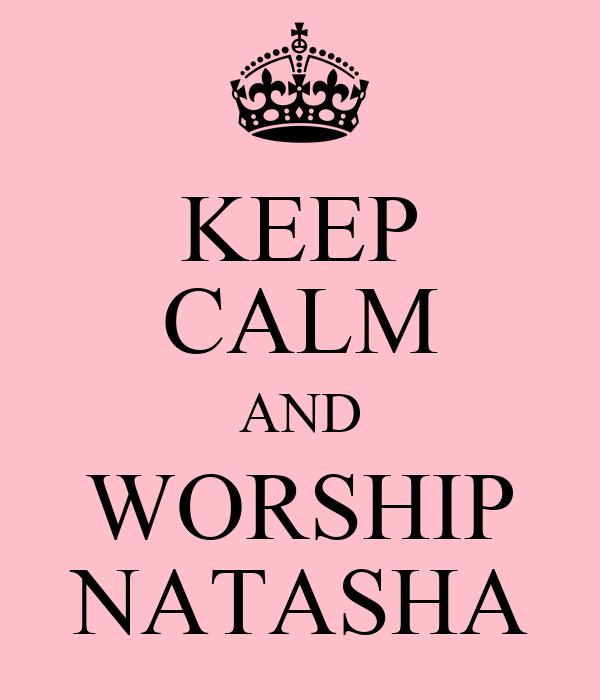 KEEP CALM AND WORSHIP NATASHA
