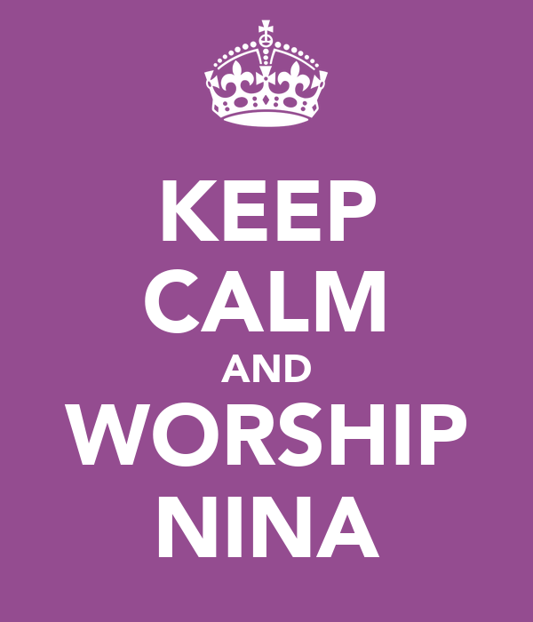 KEEP CALM AND WORSHIP NINA