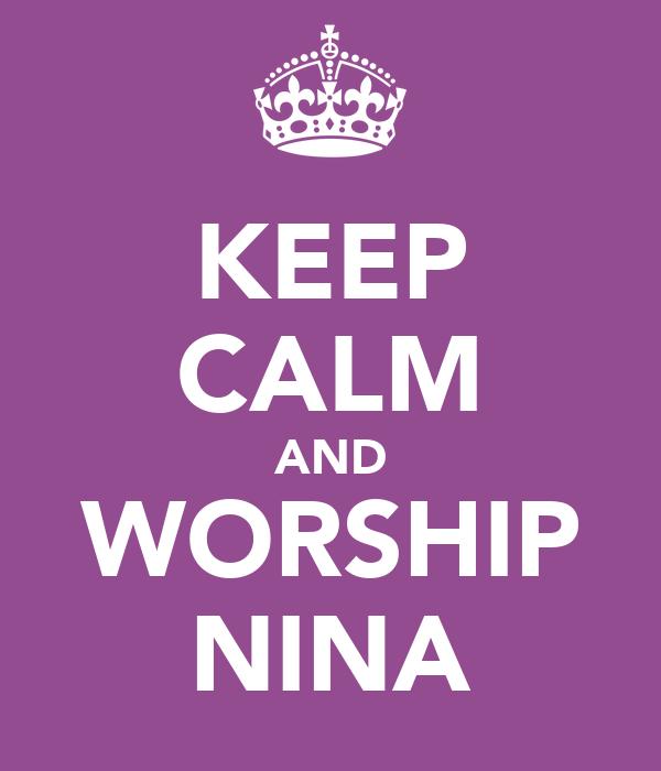 KEEP CALM AND WORSHIP NINA