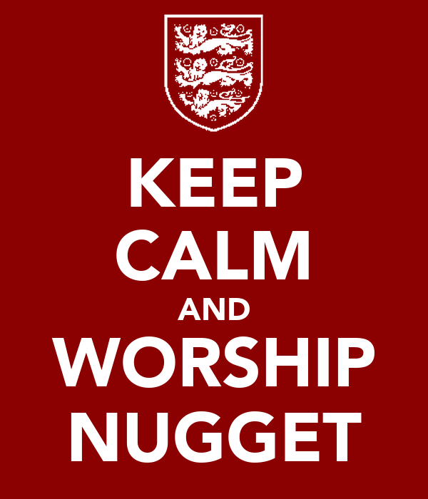 KEEP CALM AND WORSHIP NUGGET