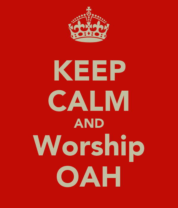 KEEP CALM AND Worship OAH