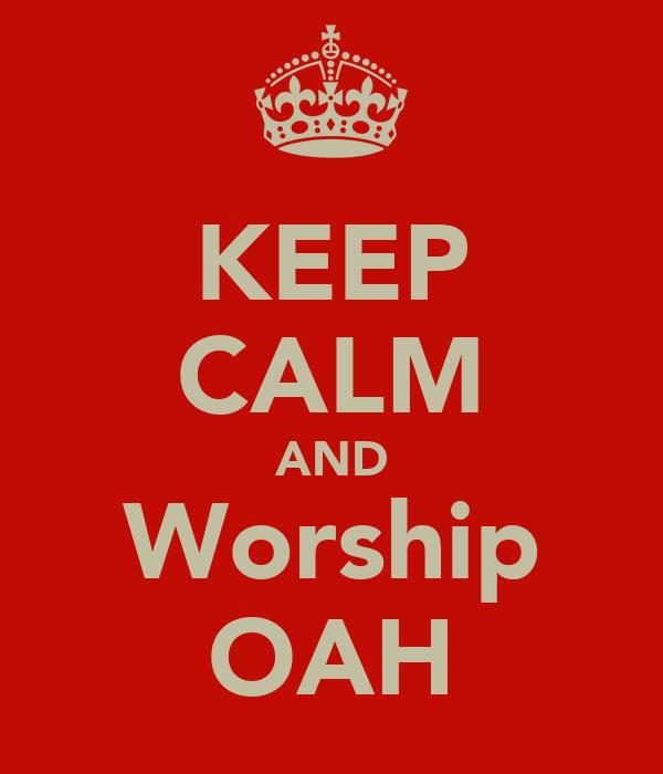 KEEP CALM AND Worship OAH