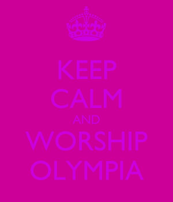 KEEP CALM AND WORSHIP OLYMPIA