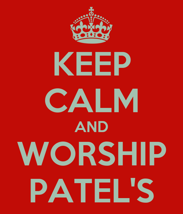 KEEP CALM AND WORSHIP PATEL'S