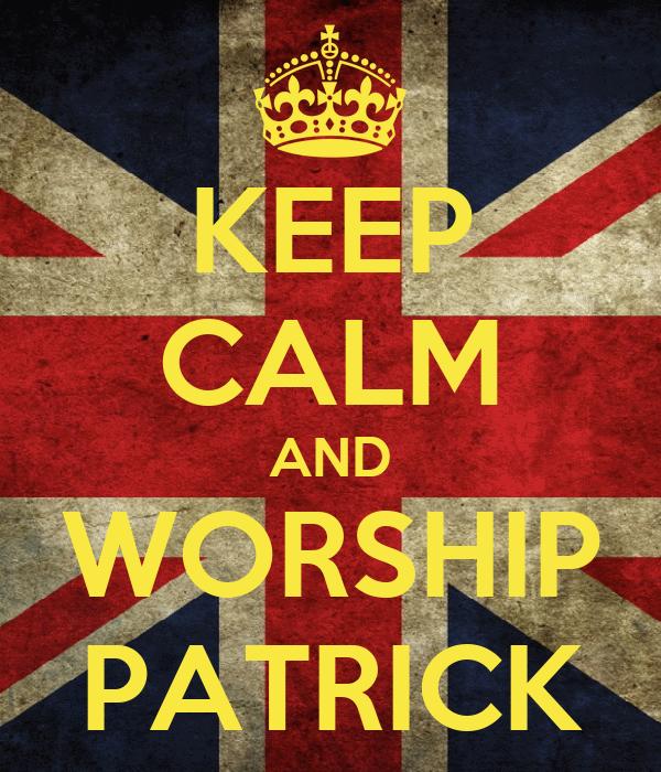 KEEP CALM AND WORSHIP PATRICK