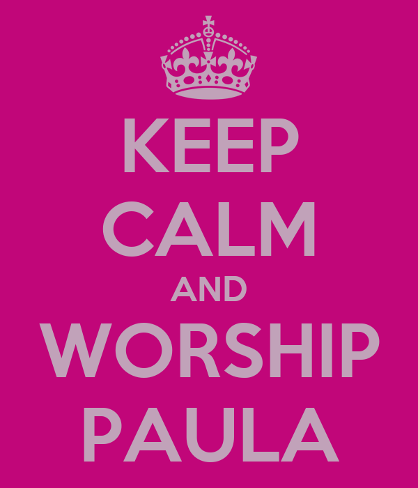 KEEP CALM AND WORSHIP PAULA