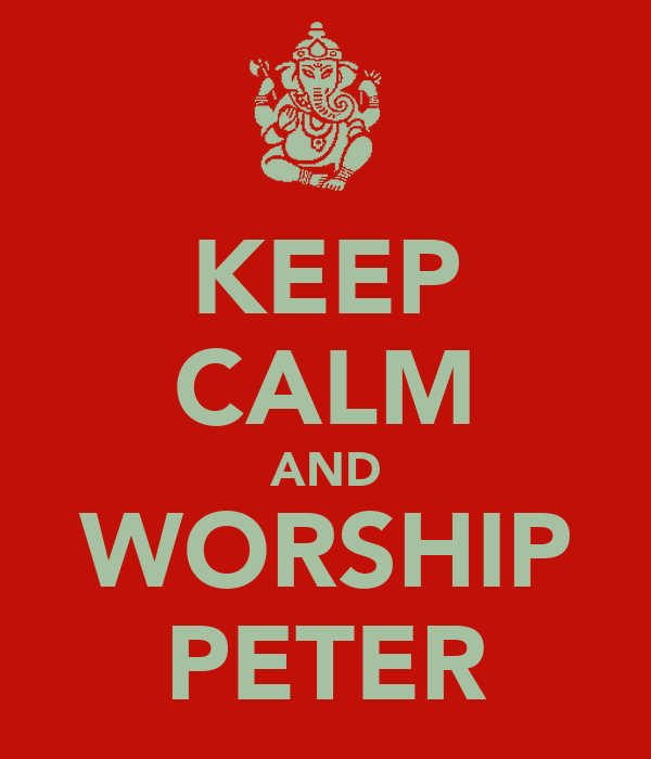 KEEP CALM AND WORSHIP PETER