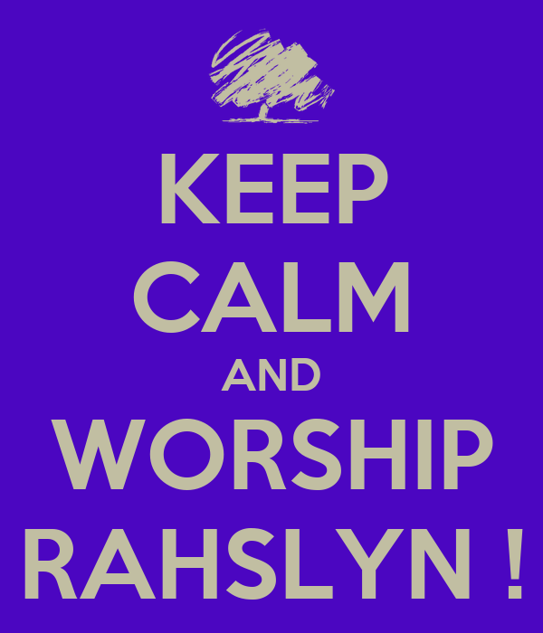 KEEP CALM AND WORSHIP RAHSLYN !