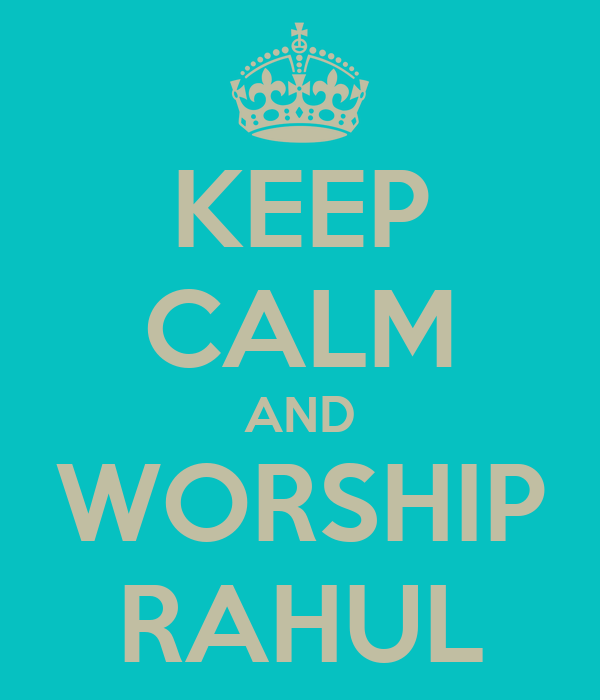 KEEP CALM AND WORSHIP RAHUL