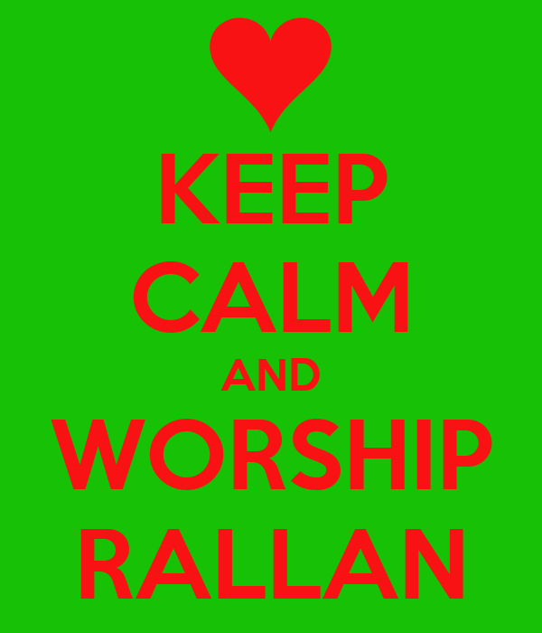 KEEP CALM AND WORSHIP RALLAN