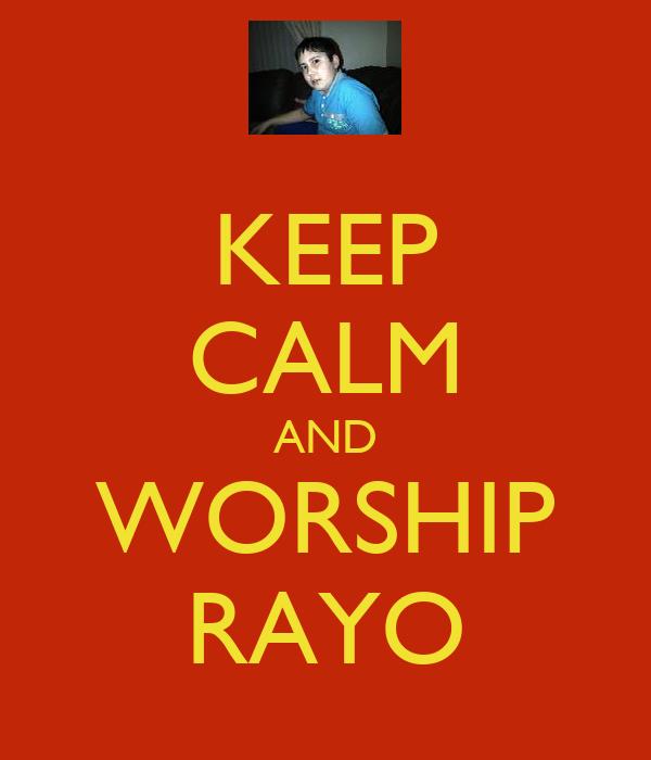 KEEP CALM AND WORSHIP RAYO