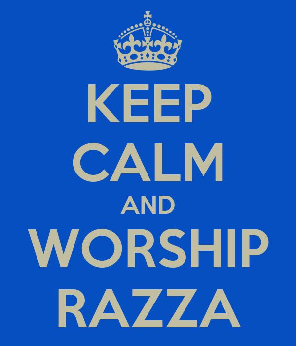 KEEP CALM AND WORSHIP RAZZA