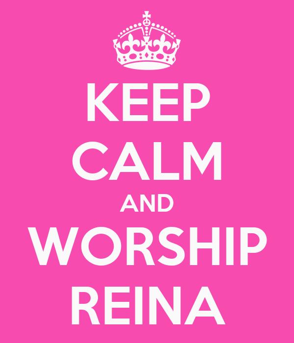 KEEP CALM AND WORSHIP REINA